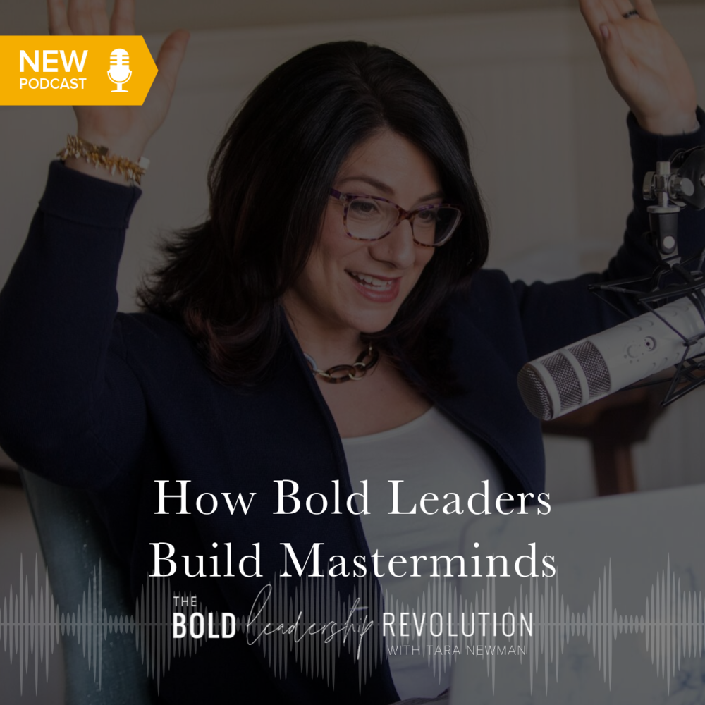 how bold leaders build masterminds that work with Tara Newman