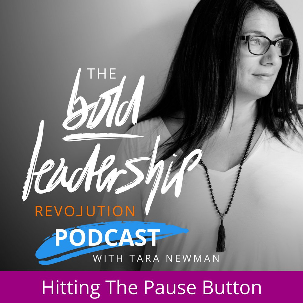 hitting the pause button on life with tara newman on the bold leadership revolution podcast