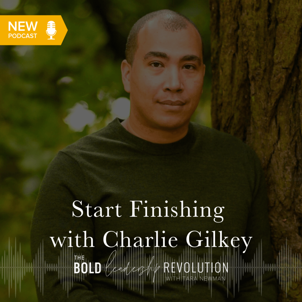 start finishing with charlie gilkey headshot graphic for bold leadership revolution podcast